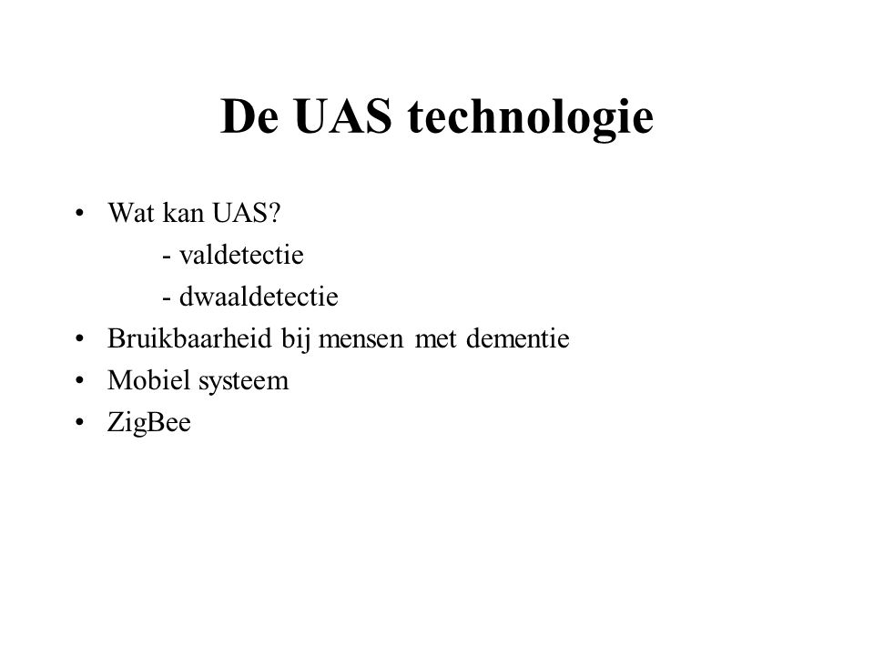 De UAS technologie Wat kan UAS - valdetectie - dwaaldetectie