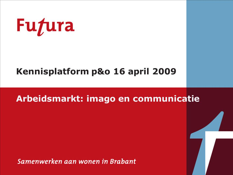 Kennisplatform p&o 16 april 2009 Arbeidsmarkt: imago en communicatie