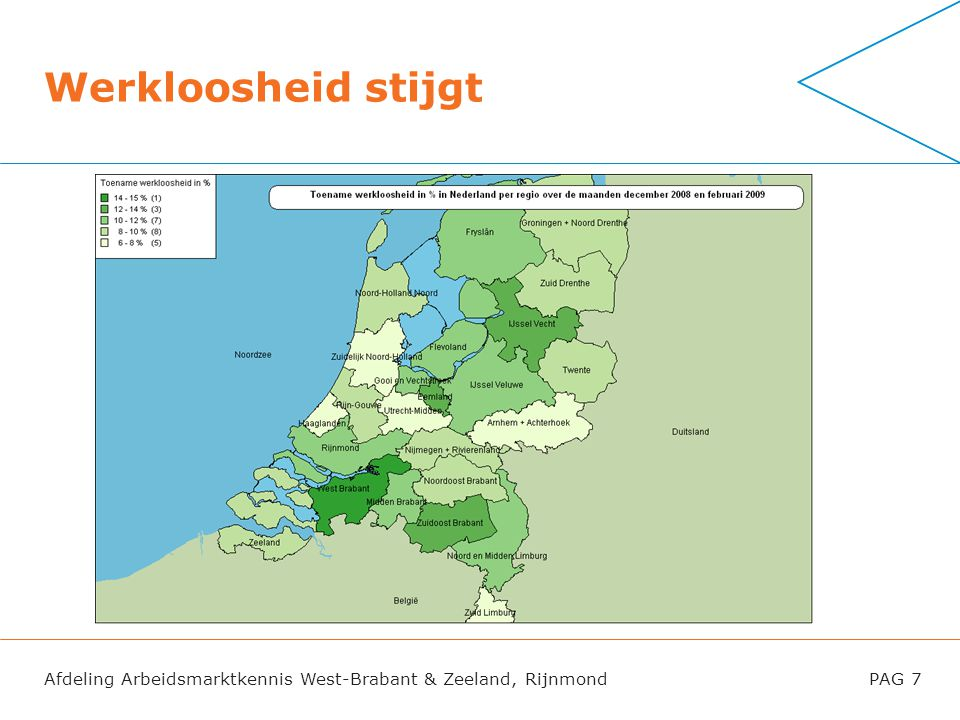 Werkloosheid stijgt In West-Brabant relatief grootste werkloosheidstijging van 15% meer werklozen (van december 2008 t/m februari 2009)