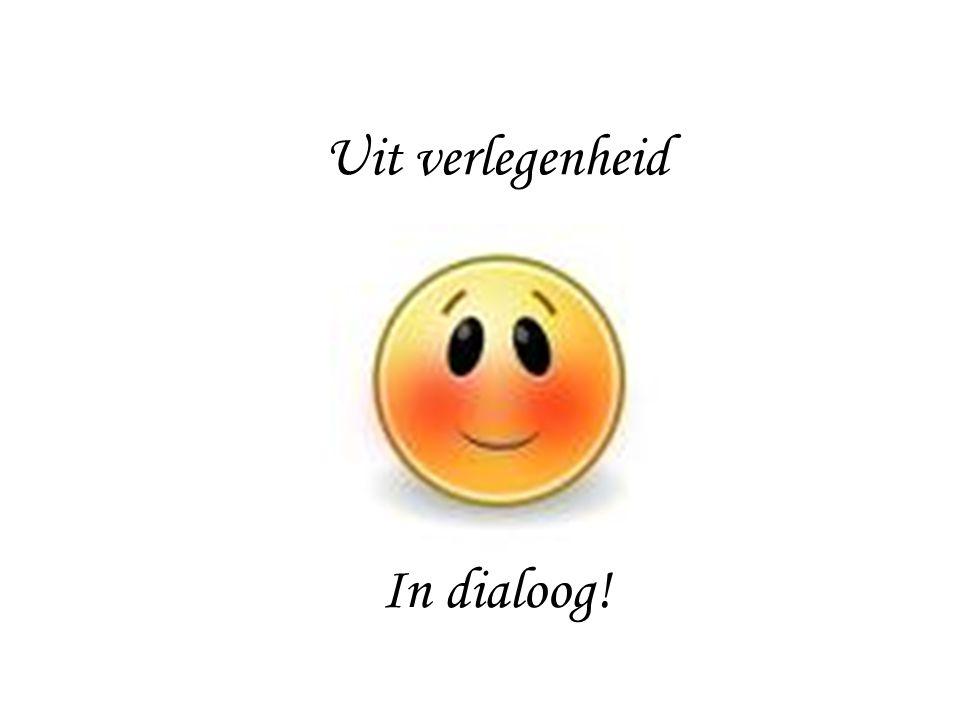 Uit verlegenheid In dialoog!