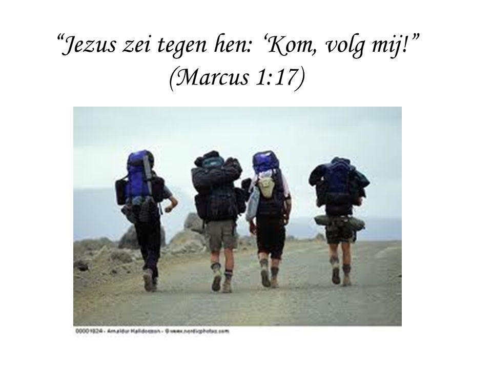 Jezus zei tegen hen: 'Kom, volg mij! (Marcus 1:17)