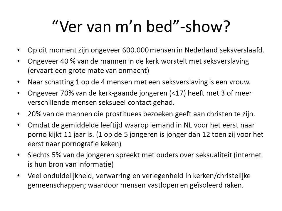 Ver van m'n bed -show Op dit moment zijn ongeveer 600.000 mensen in Nederland seksverslaafd.