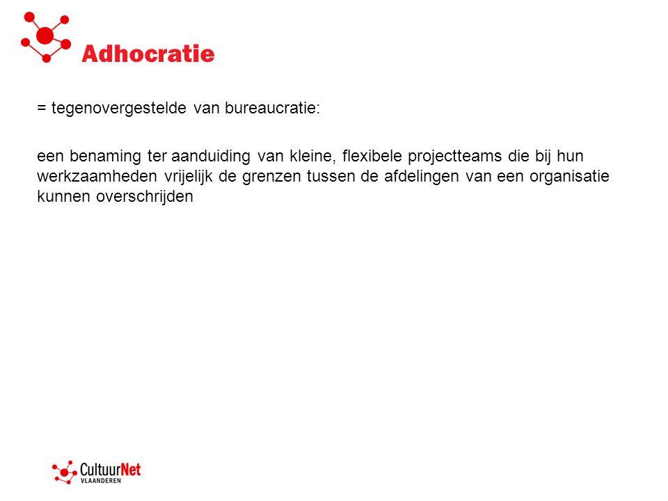 Adhocratie = tegenovergestelde van bureaucratie:
