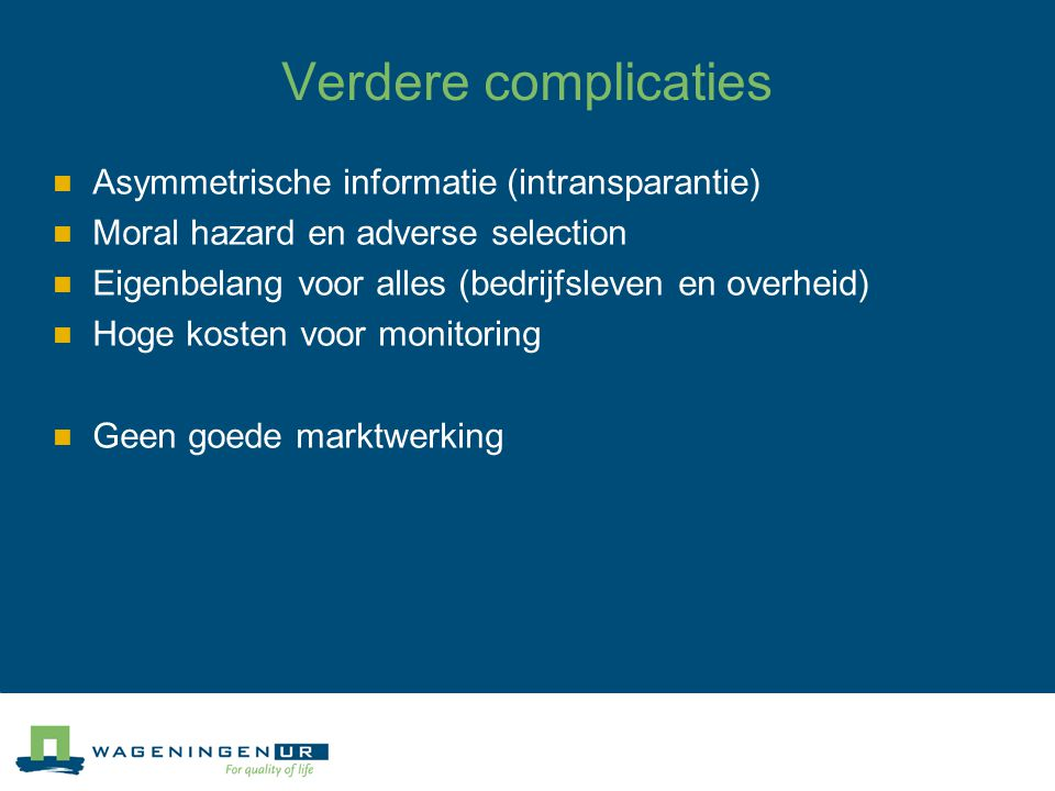 Verdere complicaties Asymmetrische informatie (intransparantie)