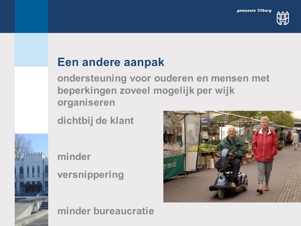 Een andere aanpak ondersteuning voor ouderen en mensen met beperkingen zoveel mogelijk per wijk organiseren.