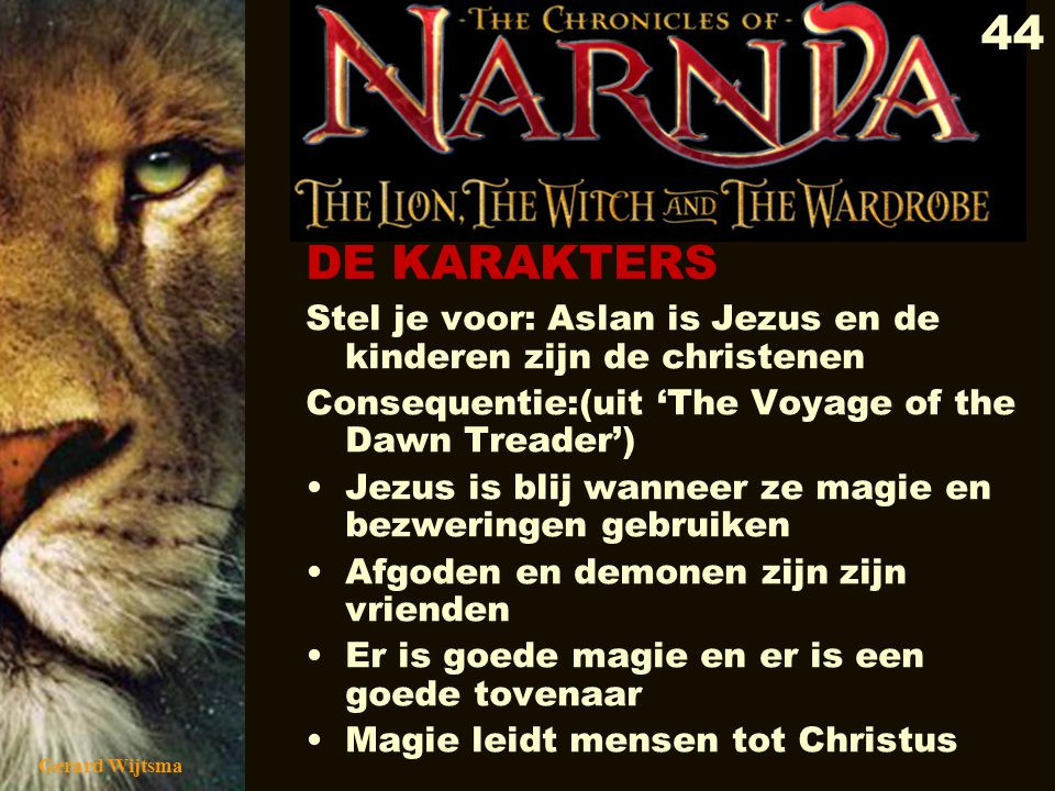 DE KARAKTERS Stel je voor: Aslan is Jezus en de kinderen zijn de christenen. Consequentie:(uit 'The Voyage of the Dawn Treader')