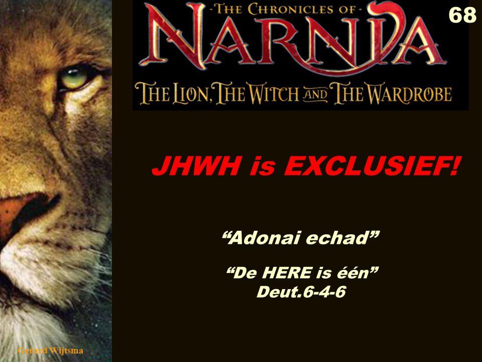 JHWH is EXCLUSIEF! Adonai echad De HERE is één Deut.6-4-6