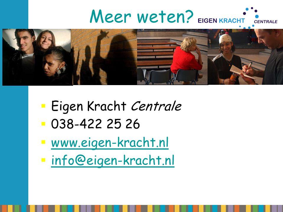 Meer weten Eigen Kracht Centrale 038-422 25 26 www.eigen-kracht.nl