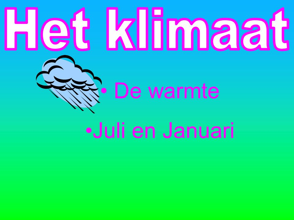 Het klimaat De warmte Juli en Januari