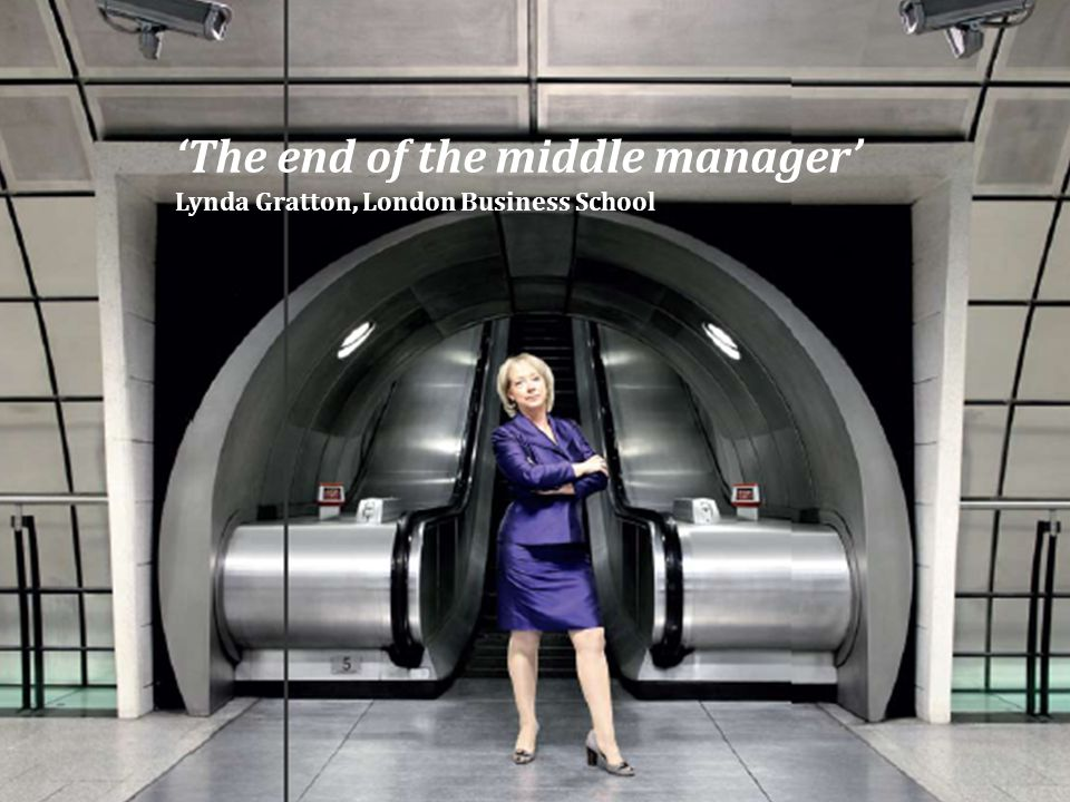 'The end of the middle manager' Lynda Gratton, London Business School
