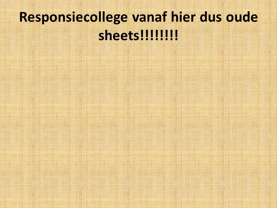 Responsiecollege vanaf hier dus oude sheets!!!!!!!!