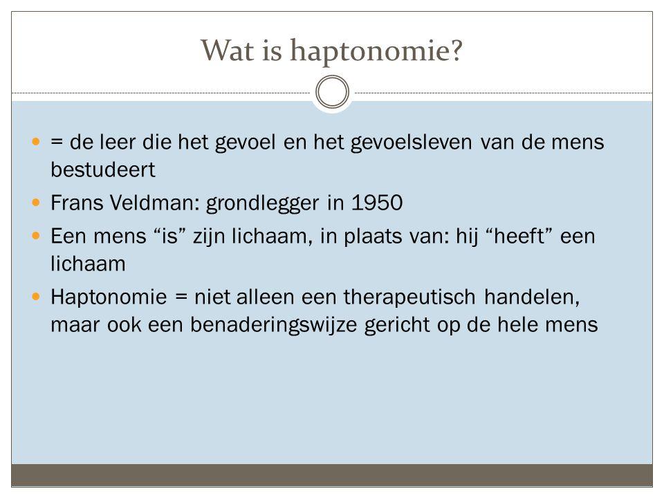 Wat is haptonomie = de leer die het gevoel en het gevoelsleven van de mens bestudeert. Frans Veldman: grondlegger in 1950.