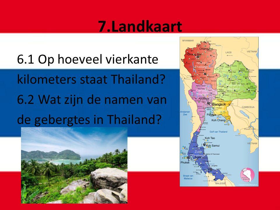 7.Landkaart 6.1 Op hoeveel vierkante kilometers staat Thailand