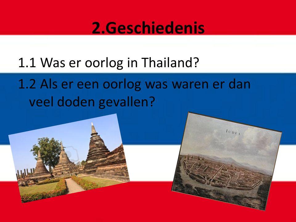2.Geschiedenis 1.1 Was er oorlog in Thailand.