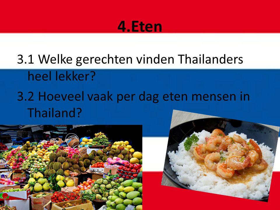 4.Eten 3.1 Welke gerechten vinden Thailanders heel lekker.