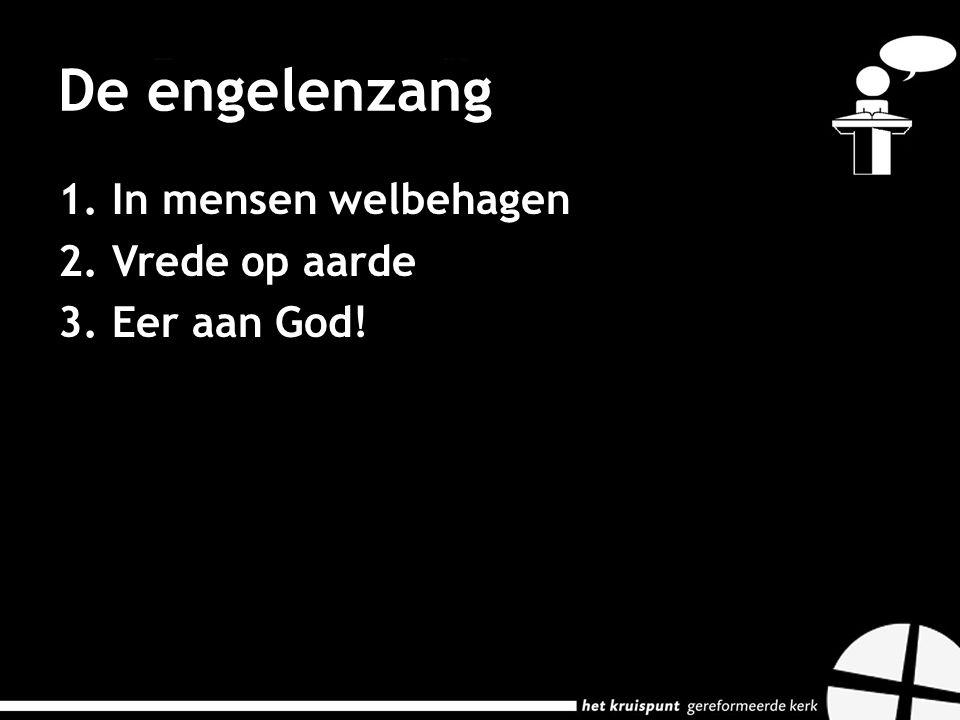 De engelenzang In mensen welbehagen Vrede op aarde Eer aan God!