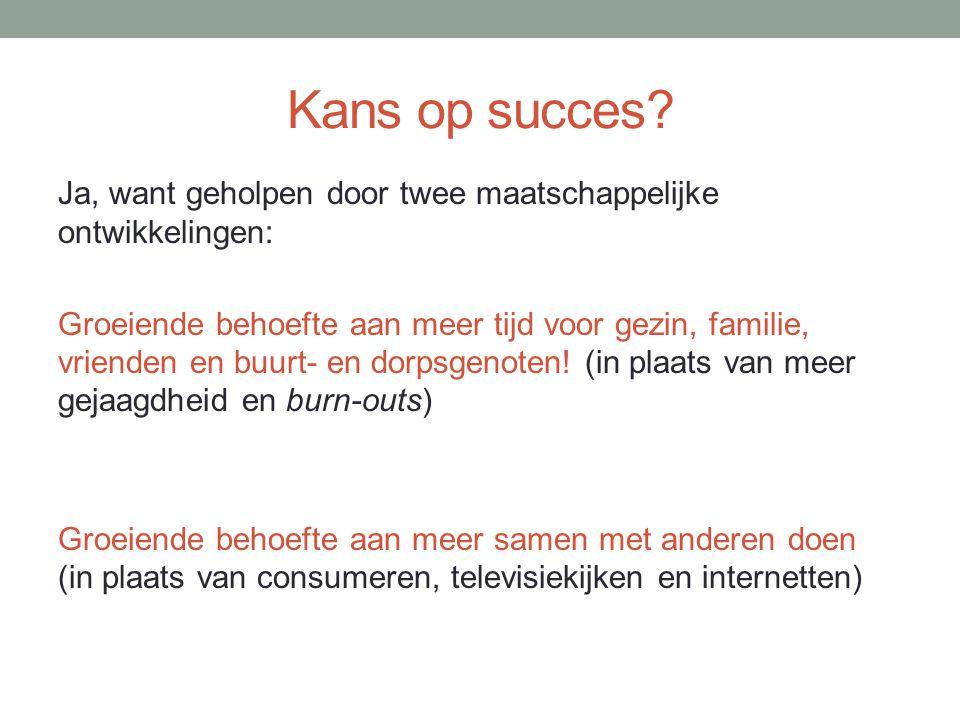 Kans op succes Ja, want geholpen door twee maatschappelijke ontwikkelingen: