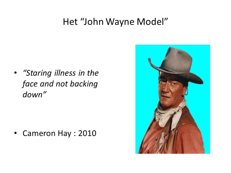 Het John Wayne Model Staring illness in the face and not backing down Cameron Hay : 2010