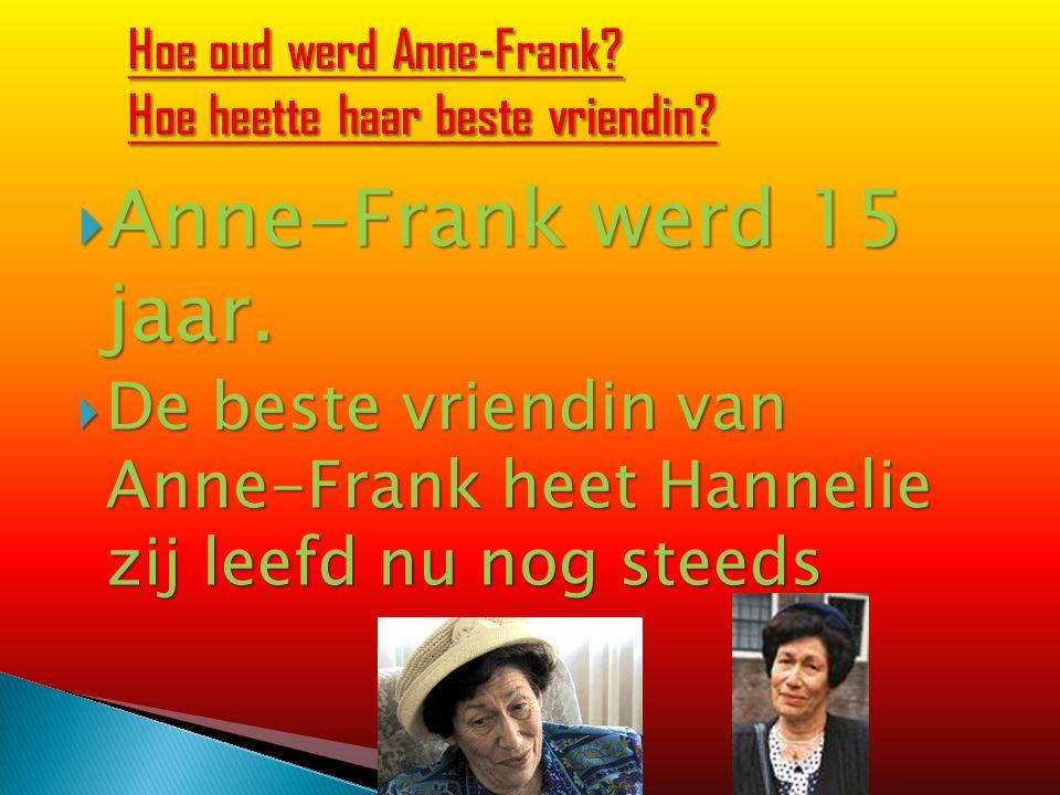 Hoe oud werd Anne-Frank Hoe heette haar beste vriendin