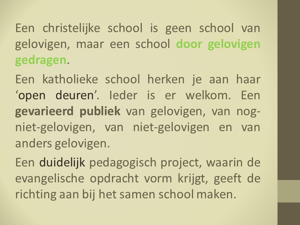 Een christelijke school is geen school van gelovigen, maar een school door gelovigen gedragen.