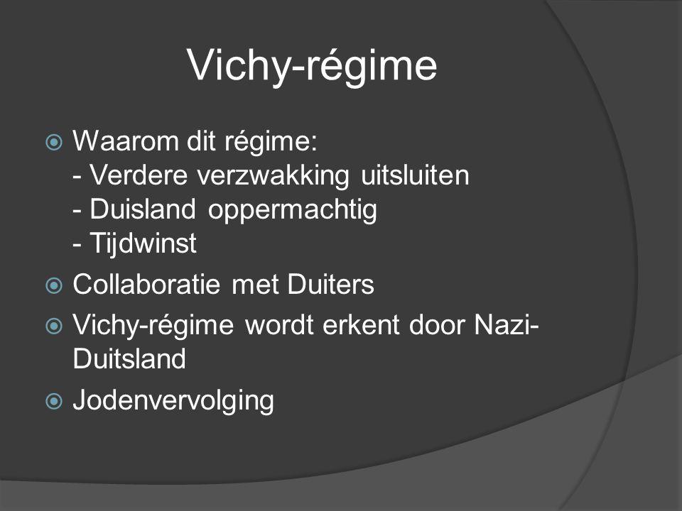 Vichy-régime Waarom dit régime: - Verdere verzwakking uitsluiten - Duisland oppermachtig - Tijdwinst.