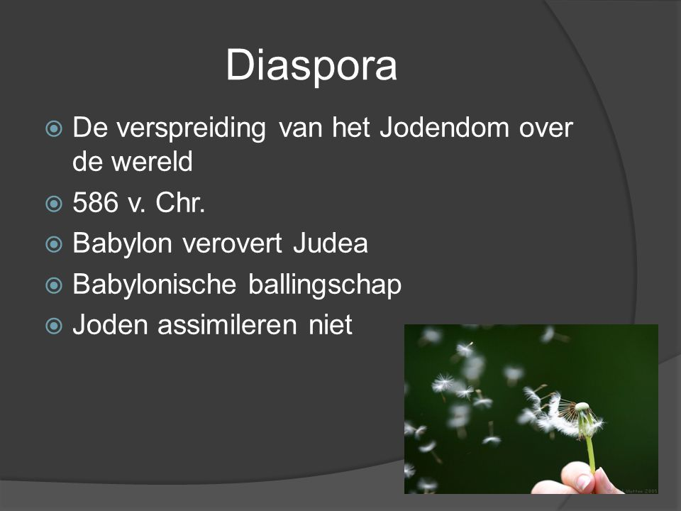 Diaspora De verspreiding van het Jodendom over de wereld 586 v. Chr.