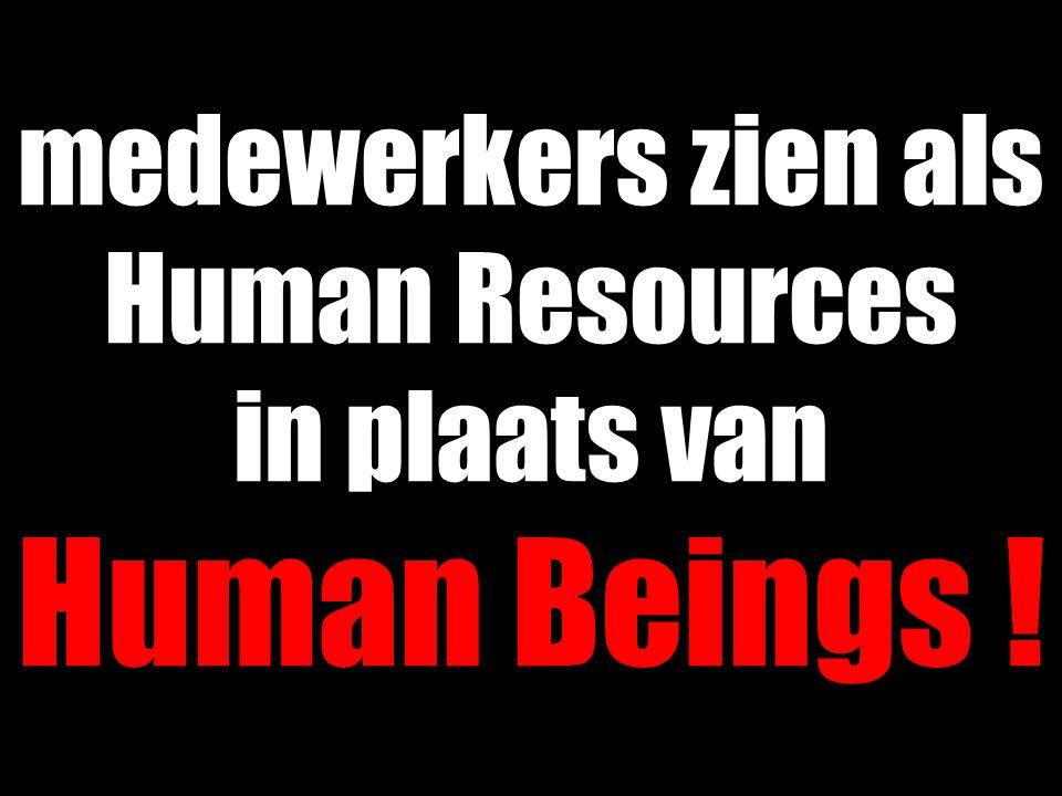 medewerkers zien als Human Resources in plaats van Human Beings !