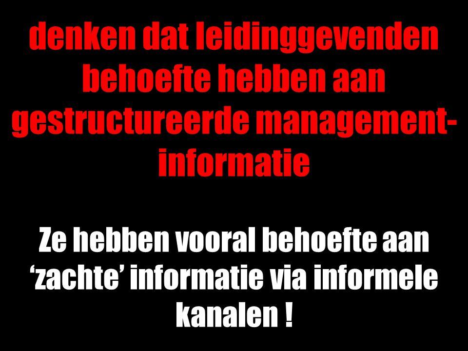denken dat leidinggevenden behoefte hebben aan gestructureerde management-informatie