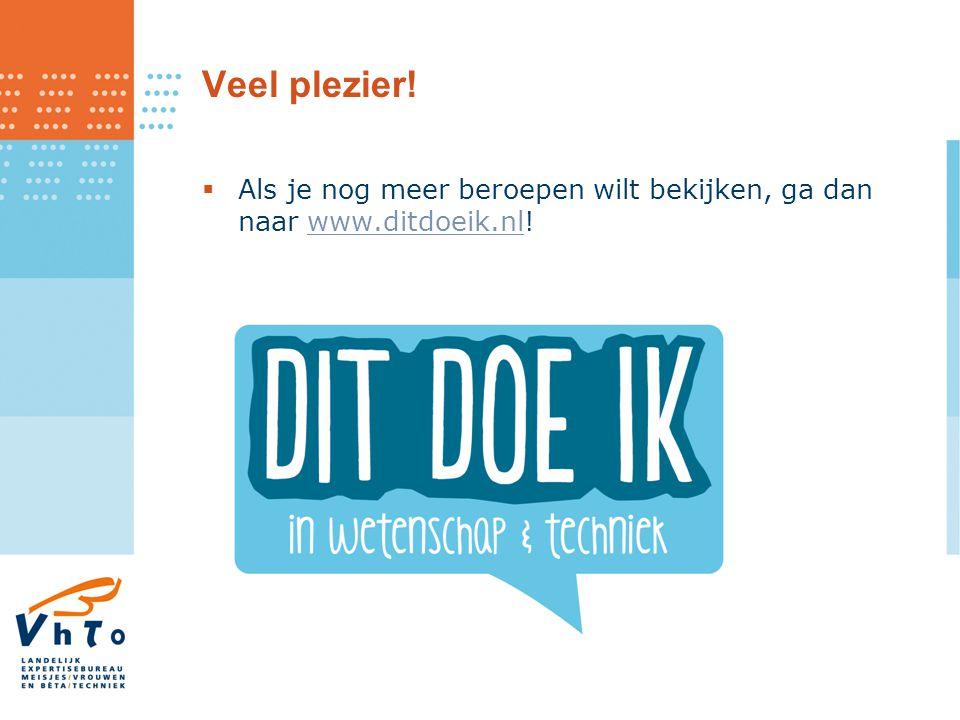 Veel plezier! Als je nog meer beroepen wilt bekijken, ga dan naar www.ditdoeik.nl!