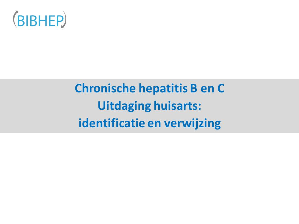 Chronische hepatitis B en C Uitdaging huisarts: identificatie en verwijzing