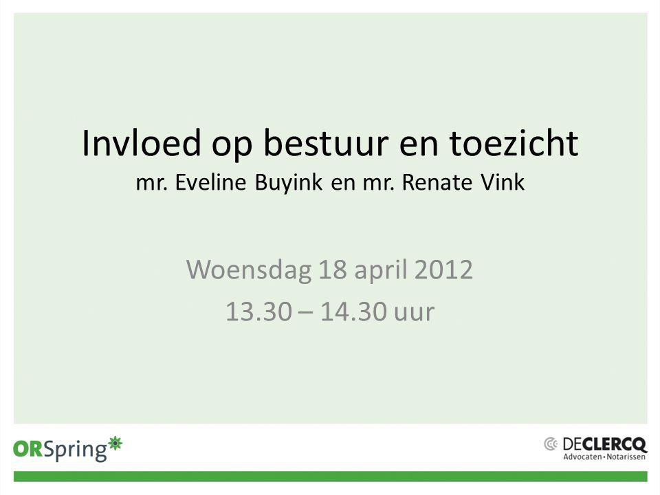 Invloed op bestuur en toezicht mr. Eveline Buyink en mr. Renate Vink