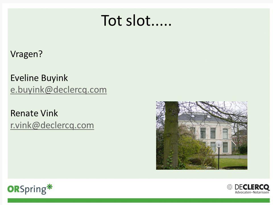 Tot slot..... Vragen Eveline Buyink e.buyink@declercq.com