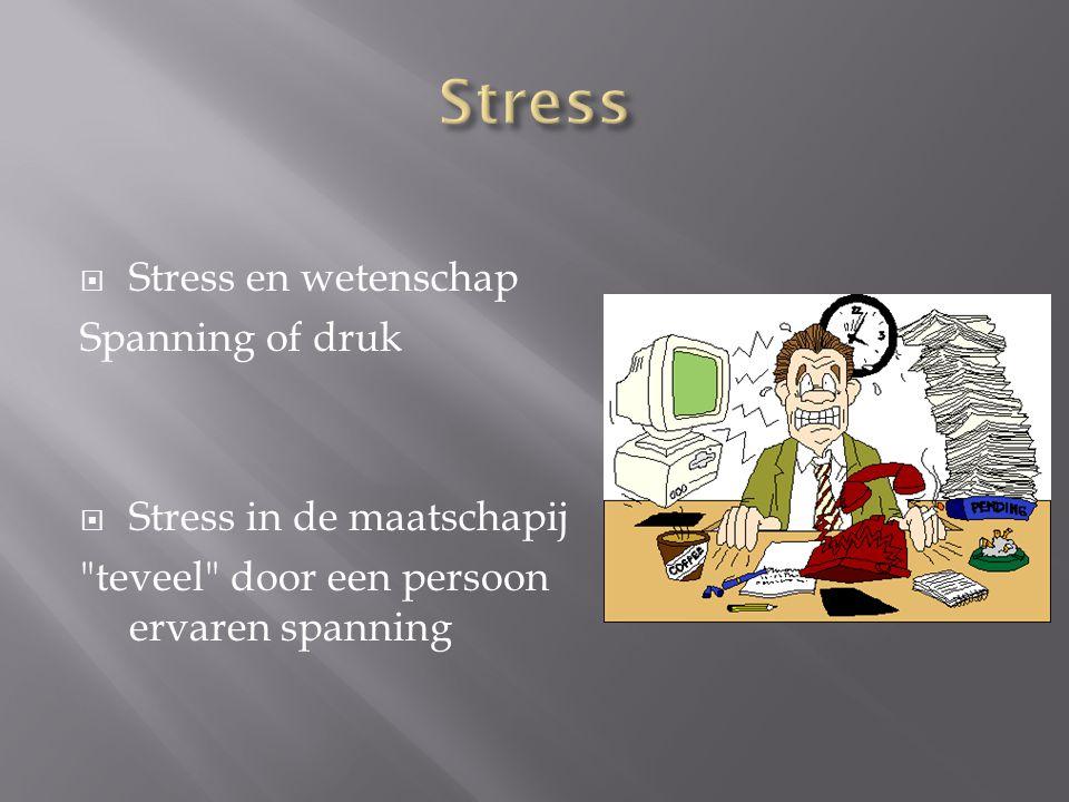 Stress Stress en wetenschap Spanning of druk Stress in de maatschapij