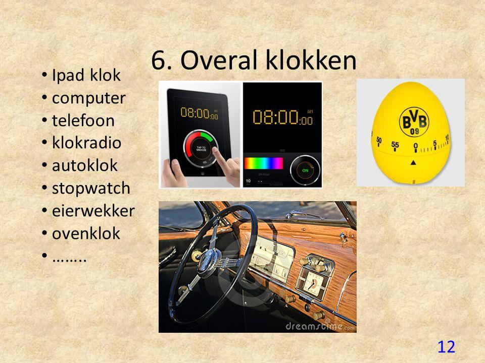 6. Overal klokken Ipad klok computer telefoon klokradio autoklok