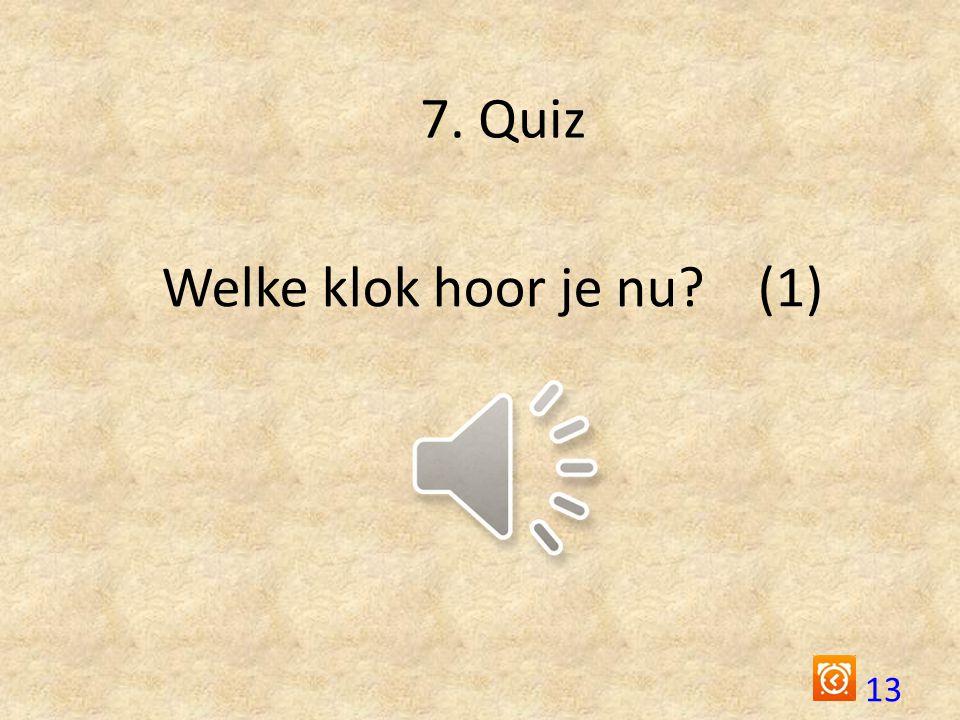 7. Quiz Welke klok hoor je nu (1)