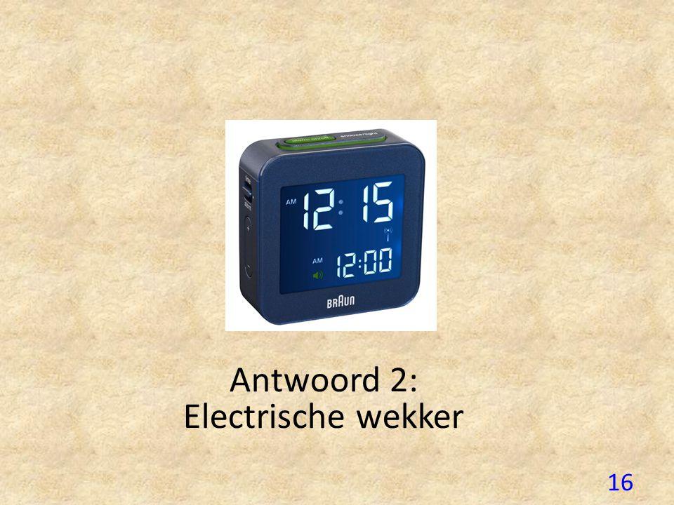 Antwoord 2: Electrische wekker