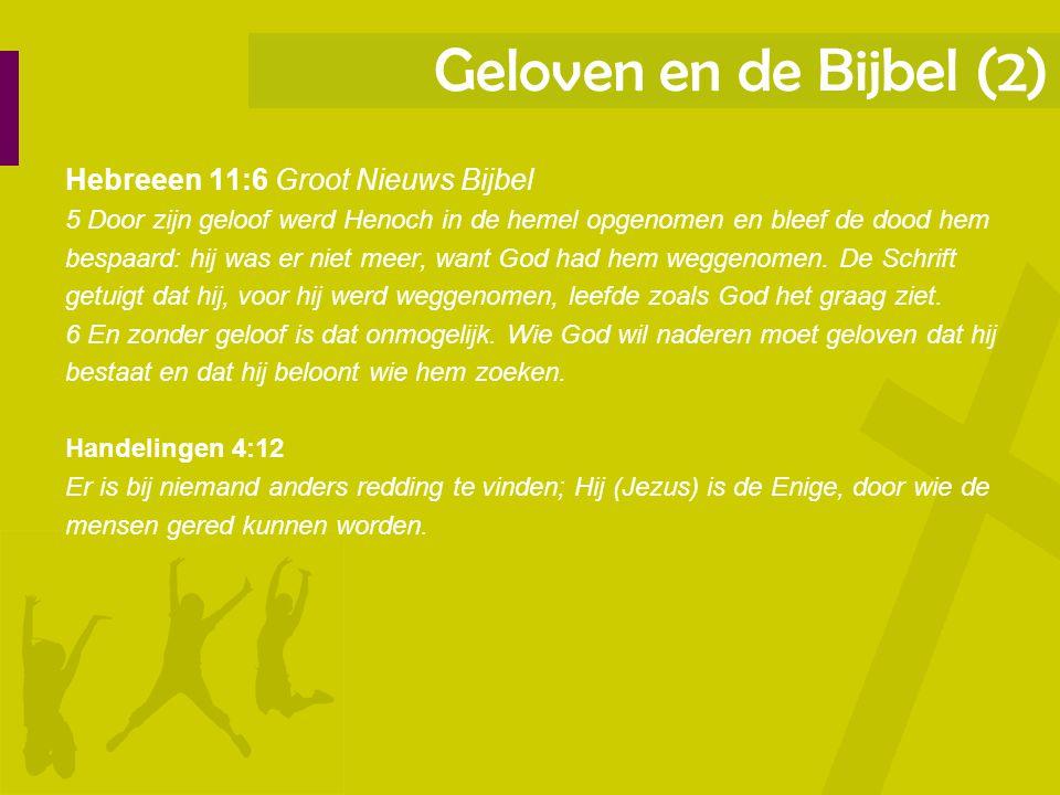 Geloven en de Bijbel (2) Hebreeen 11:6 Groot Nieuws Bijbel