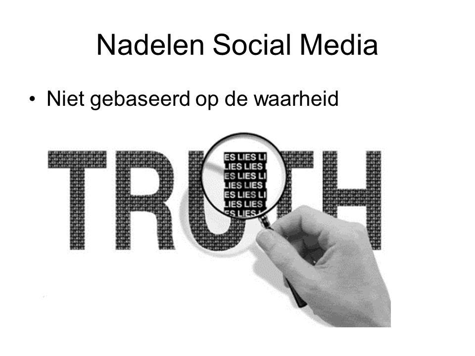 Nadelen Social Media Niet gebaseerd op de waarheid