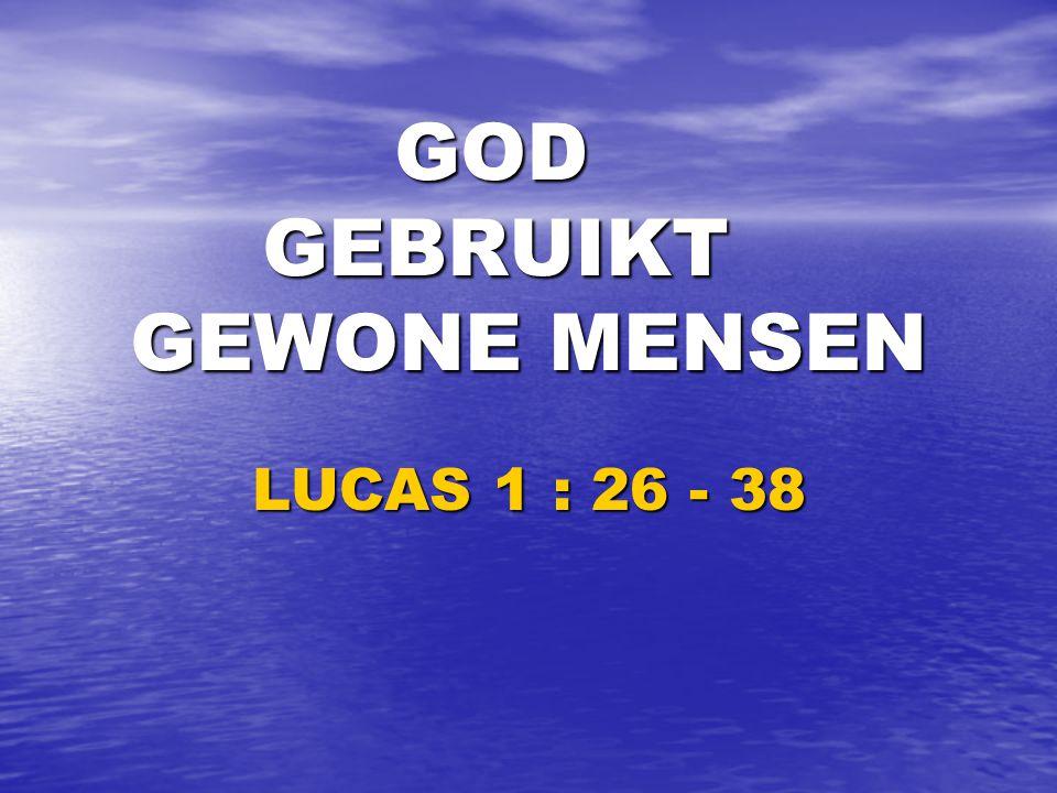 GOD GEBRUIKT GEWONE MENSEN