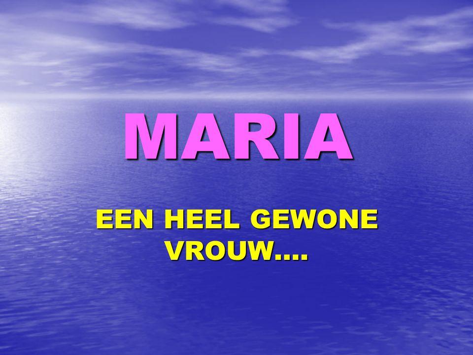 MARIA EEN HEEL GEWONE VROUW….