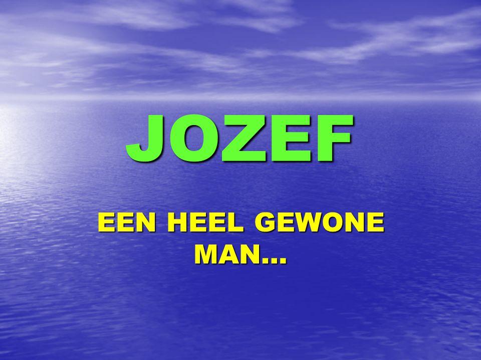 JOZEF EEN HEEL GEWONE MAN…