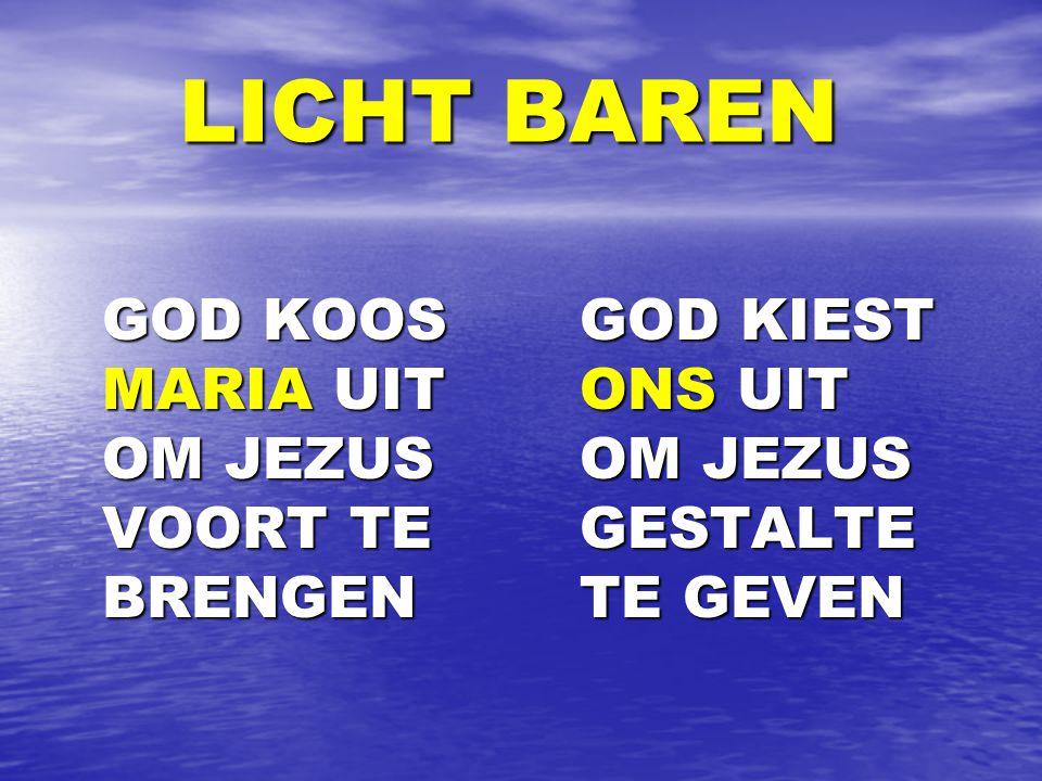 LICHT BAREN GOD KOOS MARIA UIT OM JEZUS VOORT TE BRENGEN