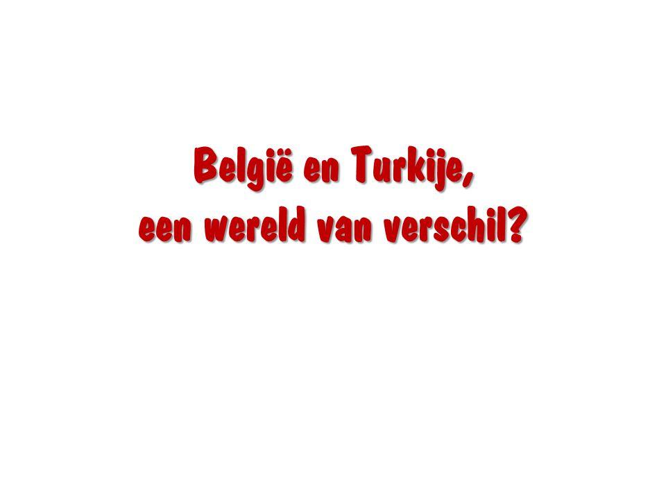 België en Turkije, een wereld van verschil