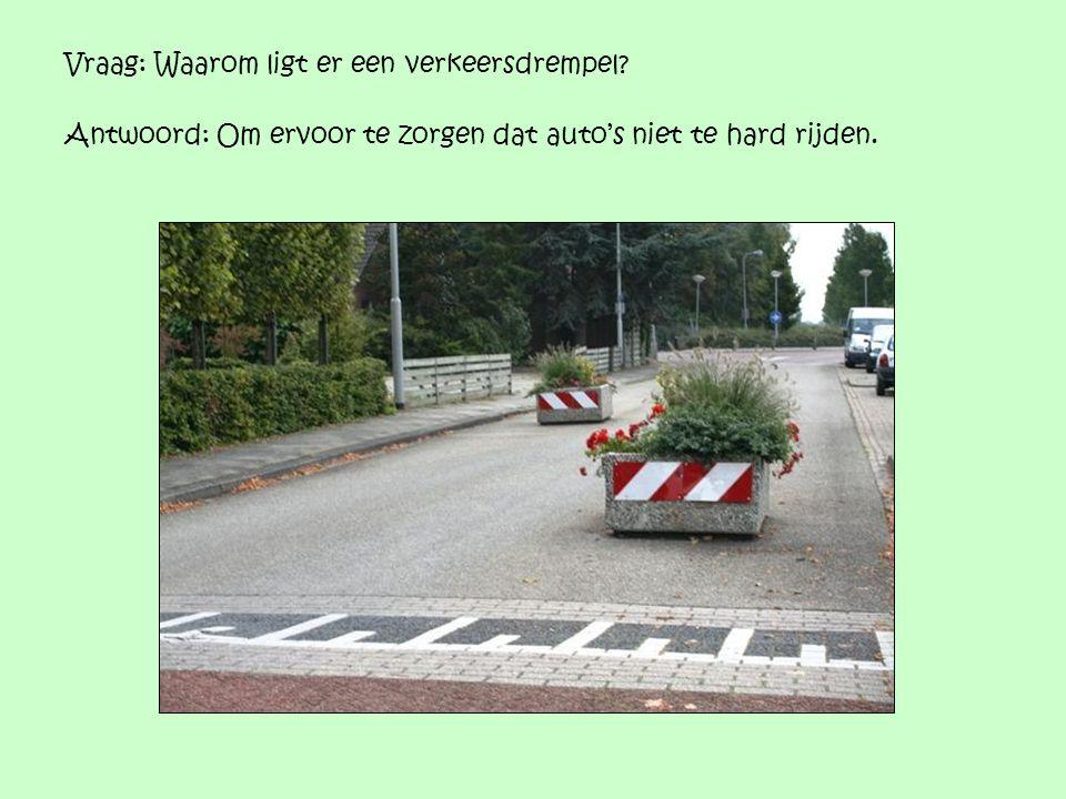 Vraag: Waarom ligt er een verkeersdrempel