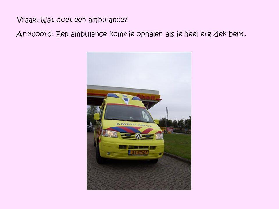 Vraag: Wat doet een ambulance