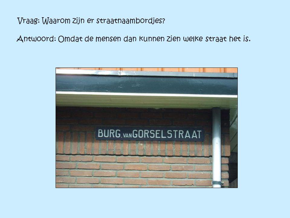 Vraag: Waarom zijn er straatnaambordjes