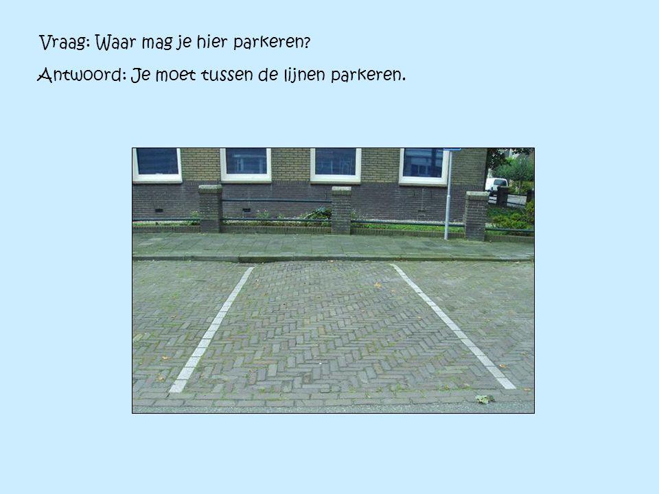 Vraag: Waar mag je hier parkeren