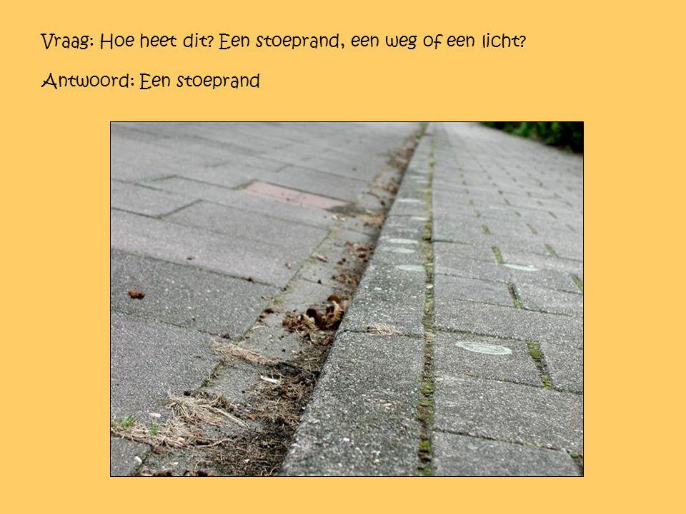 Vraag: Hoe heet dit Een stoeprand, een weg of een licht