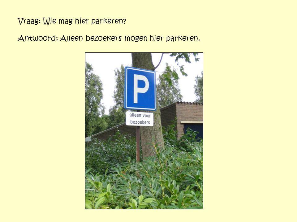 Vraag: Wie mag hier parkeren