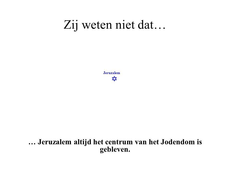 … Jeruzalem altijd het centrum van het Jodendom is gebleven.